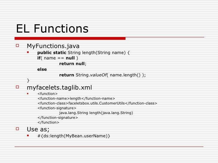 EL Functions <ul><li>MyFunctions.java </li></ul><ul><ul><li>public   static  String length(String name) { </li></ul></ul><...