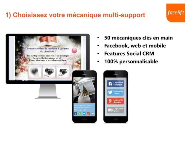 1) Choisissez votre mécanique multi-support • 50 mécaniques clés en main • Facebook, web et mobile • Features Social CRM •...