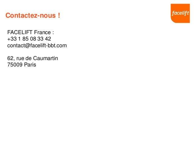 Contactez-nous ! FACELIFT France : +33 1 85 08 33 42 contact@facelift-bbt.com 62, rue de Caumartin 75009 Paris