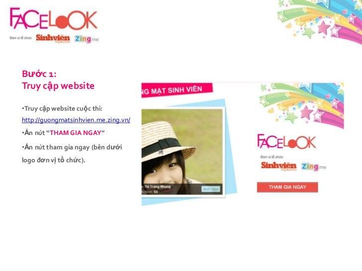 Bước 1: Truycập website<br /><ul><li>Truycập website cuộcthi:</li></ul>http://guongmatsinhvien.me.zing.vn/<br /><ul><li>Ấn...