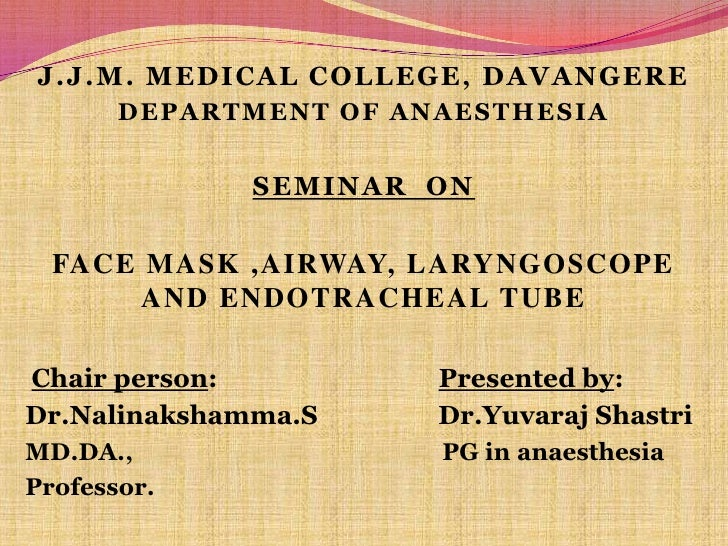J.J.M. MEDICAL COLLEGE, DAVANGERE<br />DEPARTMENT OF ANAESTHESIA<br />SEMINAR  ON<br />Face mask ,airway, laryngoscope and...