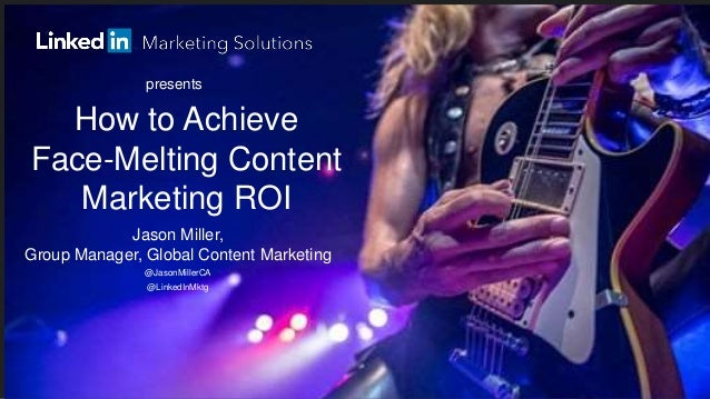 How to Achieve Face-Melting Content Marketing ROI presents Jason Miller, Group Manager, Global Content Marketing @JasonMil...