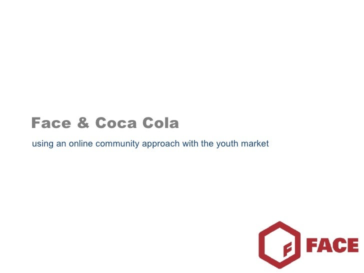 Face & Coca Cola using an online community approach with the youth market