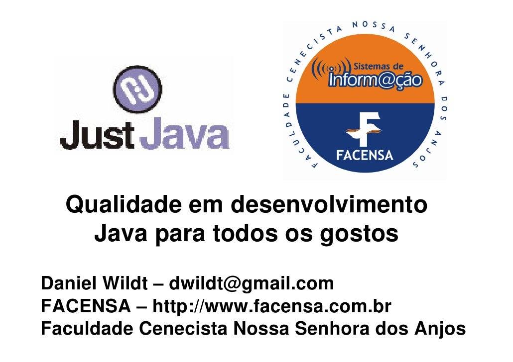 Qualidade em desenvolvimento     Java para todos os gostos Daniel Wildt – dwildt@gmail.com FACENSA – http://www.facensa.co...