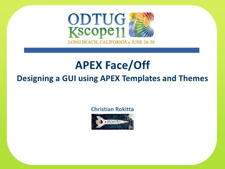 APEX Face/OffDesigning a GUI using APEX Templates and Themes                  Christian Rokitta