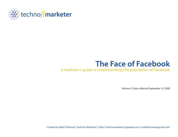 The Face of Facebook            A marketer's guide to understanding the population of Facebook                            ...