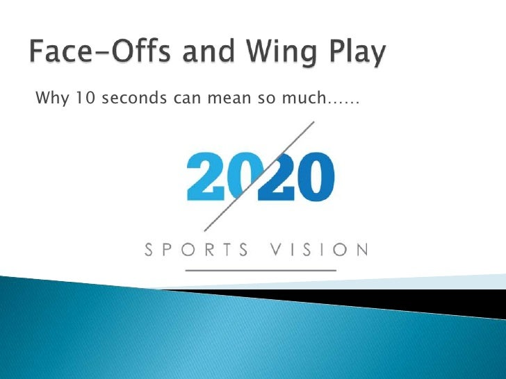 Face-Offs and Wing Play<br />Why 10 seconds can mean so much……<br />
