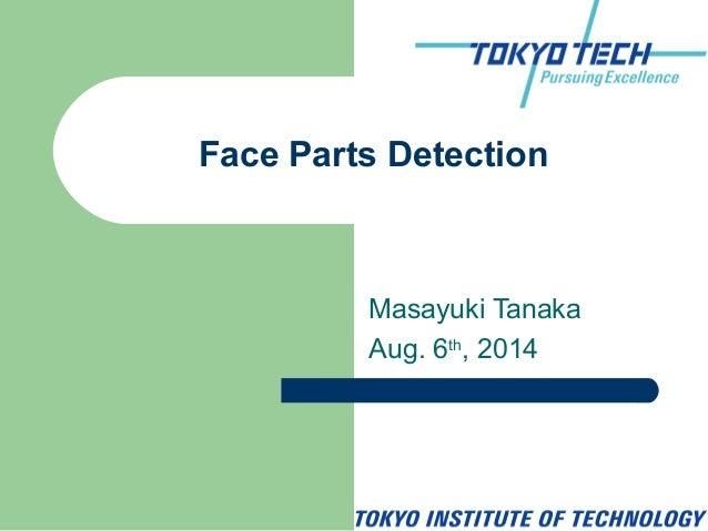 Masayuki Tanaka Aug. 6th , 2014 Face Parts Detection