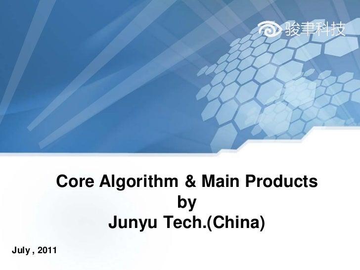 Core Algorithm & Main Products                        by                Junyu Tech.(China)July , 2011