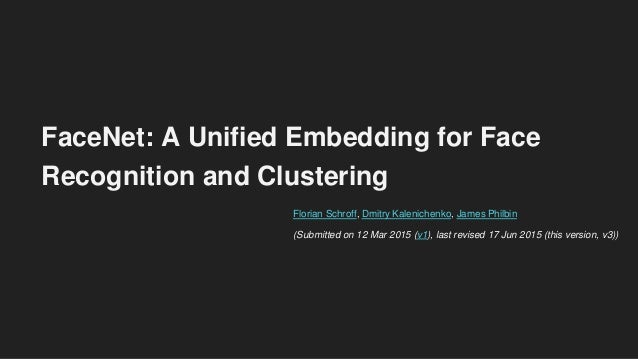 FaceNet: A Unified Embedding for Face Recognition and Clustering Florian Schroff, Dmitry Kalenichenko, James Philbin (Subm...