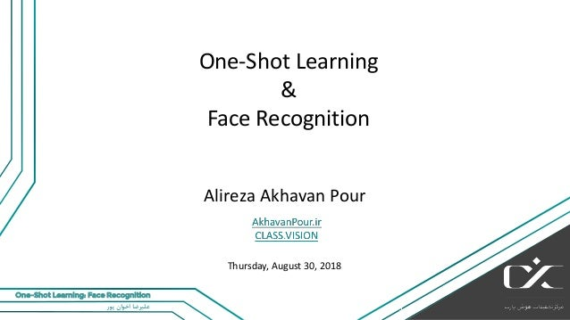‫پور‬ ‫اخوان‬ ‫علیرضا‬ One-Shot Learning: Face Recognition One-Shot Learning & Face Recognition Alireza Akhavan Pour 1 Thu...