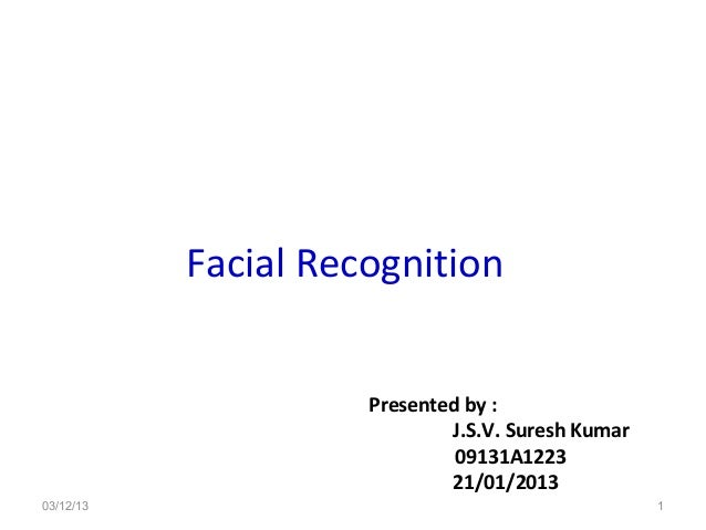 Facial Recognition                     Presented by :                             J.S.V. Suresh Kumar                     ...