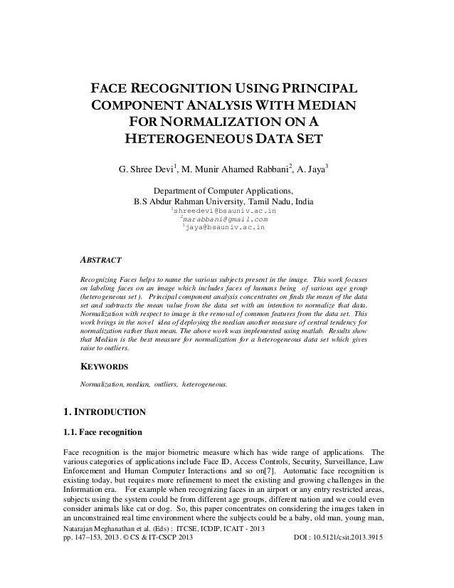FACE RECOGNITION USING PRINCIPAL COMPONENT ANALYSIS WITH MEDIAN FOR NORMALIZATION ON A HETEROGENEOUS DATA SET G. Shree Dev...
