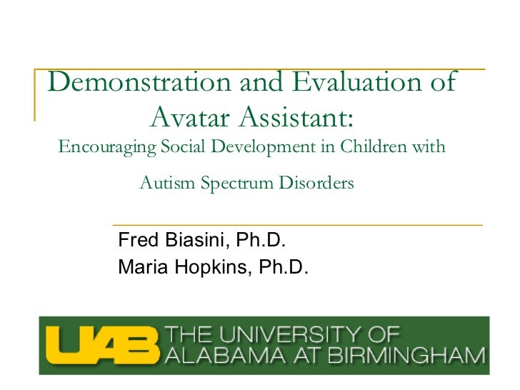 Demonstration and Evaluation of       Avatar Assistant: Encouraging Social Development in Children with          Autism Sp...