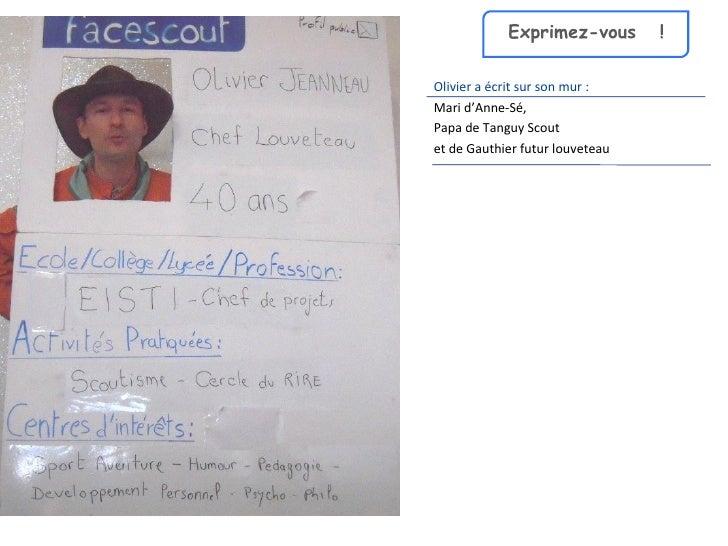 <ul><li>Olivier a écrit sur son mur : </li></ul><ul><li>Mari d'Anne-Sé,  </li></ul><ul><li>Papa de Tanguy Scout  </li></ul...