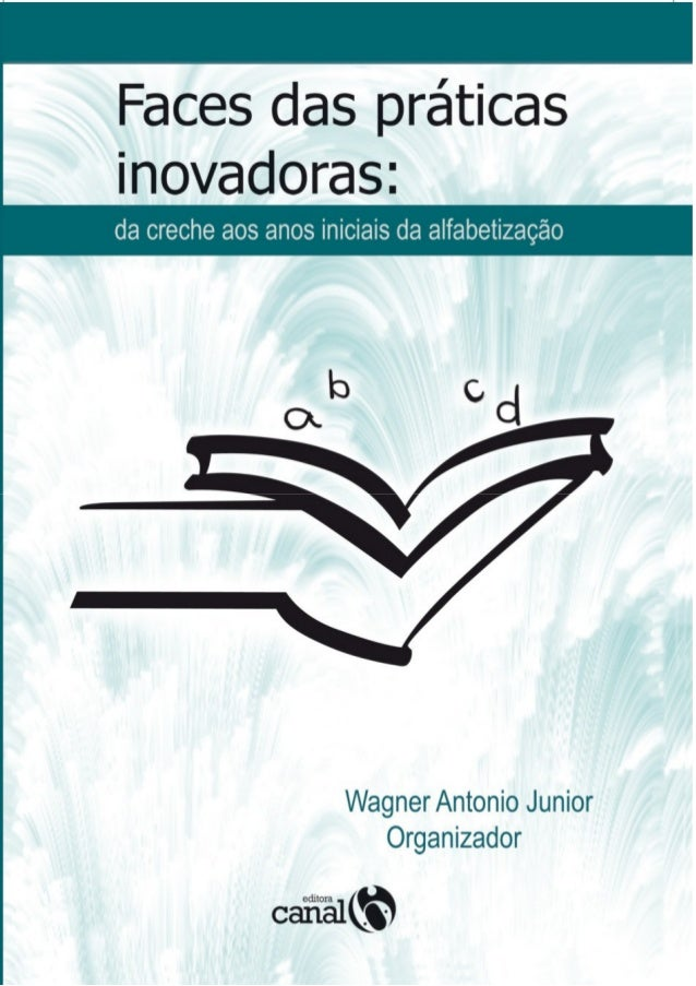 Faces das práticas inovadoras: da creche aos anos iniciais da alfabetização Este trabalho foi licenciado com a Licença Cre...