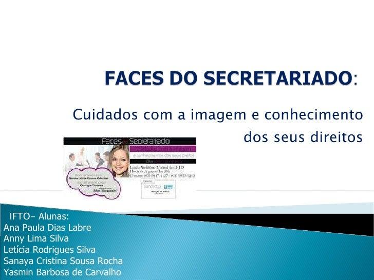 Cuidados com a imagem e conhecimento dos seus direitos IFTO-   Alunas:  Ana Paula Dias Labre Anny Lima Silva Letícia Rodri...