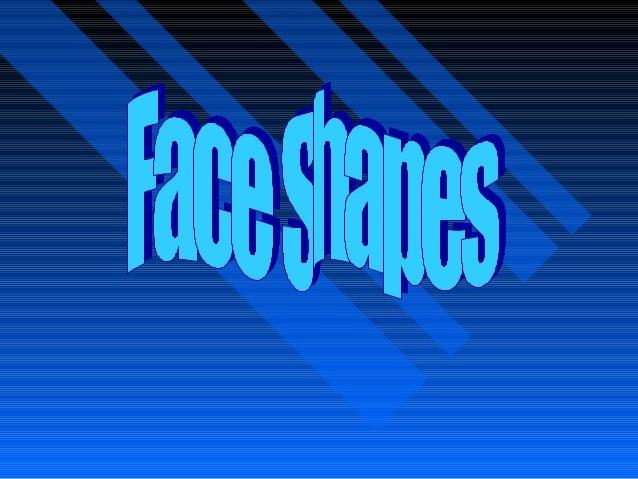 Knowing yourKnowing yourface shape isface shape isthe first stepthe first stepto creatingto creatinga beautiful looka beau...