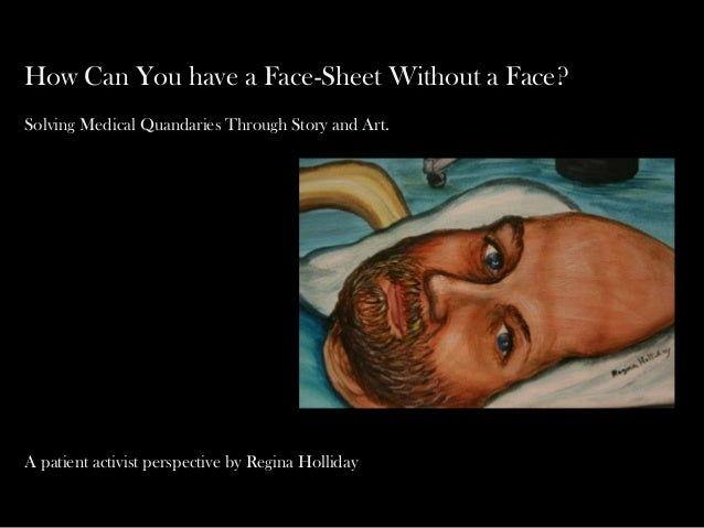 How Can You have a Face-Sheet Without a Face?Solving Medical Quandaries Through Story and Art.A patient activist perspecti...