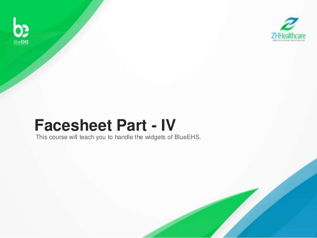 Facesheet Part - IV This course will teach you to handle the widgets of BlueEHS.
