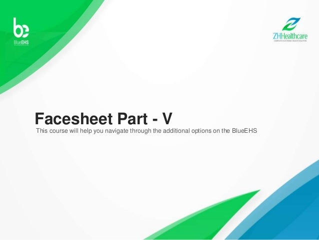 This course will help you navigate through the additional options on the BlueEHS Facesheet Part - V
