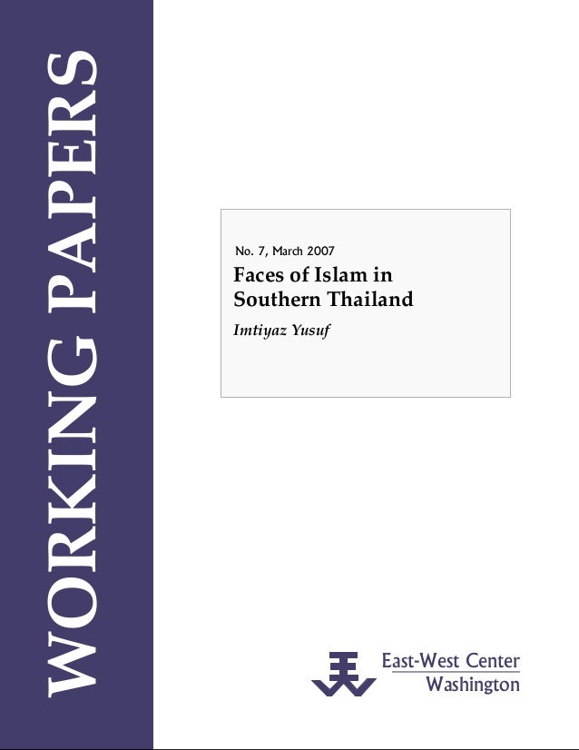 East-West Center Washington WORKING PAPERS No. 7, March 2007 Faces of Islam in  Southern Thailand Imtiyaz Yusuf