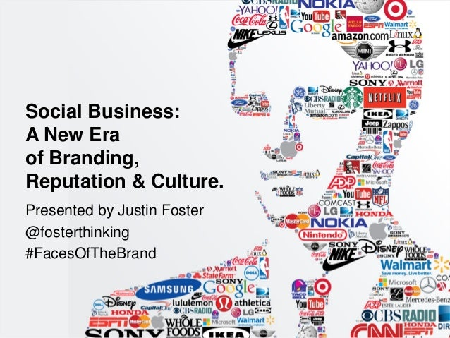 Presented by Justin Foster  @fosterthinking  #FacesOfTheBrand  Social Business: A New Era of Branding, Reputation & Cultur...
