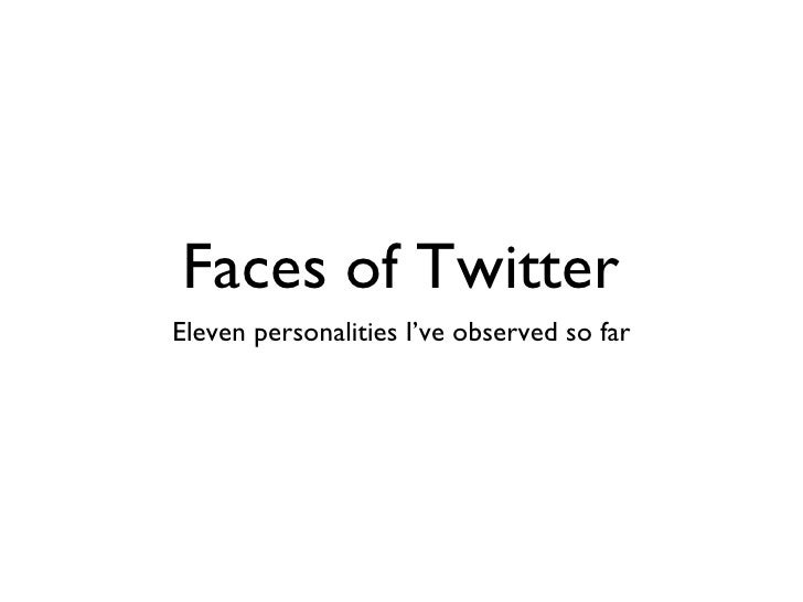 Faces of Twitter <ul><li>Eleven personalities I've observed so far </li></ul>