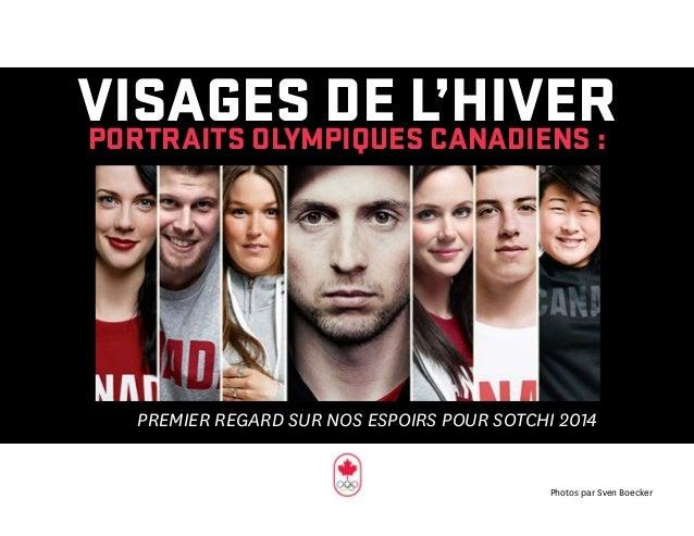 VISAGES DE L'HIVERPORTRAITS OLYMPIQUES CANADIENS : Premier regard sur nos espoirs pour Sotchi 2014 Photos par Sven Boecker