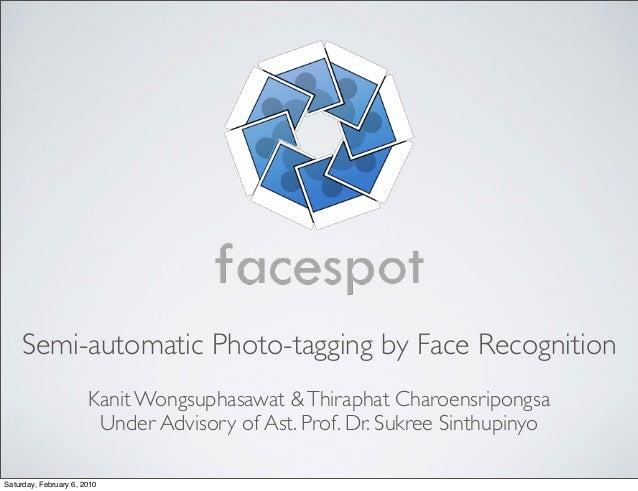 Semi-automatic Photo-tagging by Face Recognition                       Kanit Wongsuphasawat & Thiraphat Charoensripongsa  ...