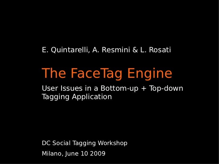 E. Quintarelli, A. Resmini & L. Rosati   The FaceTag Engine User Issues in a Bottom-up + Top-down Tagging Application     ...