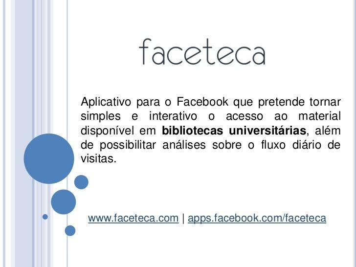 Aplicativo para o Facebook que pretende tornarsimples e interativo o acesso ao materialdisponível em bibliotecas universit...