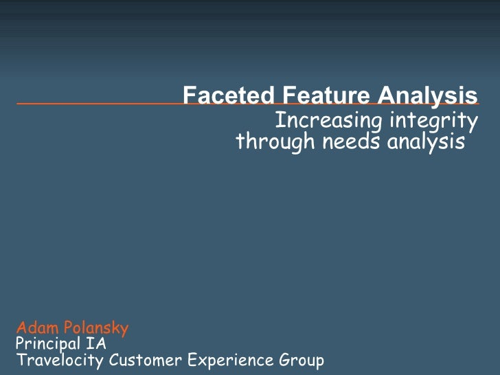 Increasing integrity through needs analysis  Faceted Feature Analysis Adam Polansky Principal IA  Travelocity Customer Exp...