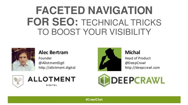 FACETED NAVIGATION  FOR SEO: TECHNICAL TRICKS  TO BOOST YOUR VISIBILITY  Alec Bertram  Founder  @AllotmentDgtl  http://all...