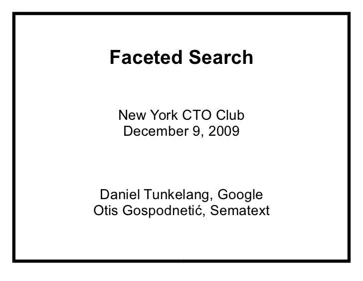 Faceted Search     New York CTO Club    December 9, 2009     Daniel Tunkelang, Google Otis Gospodneti!, Sematext