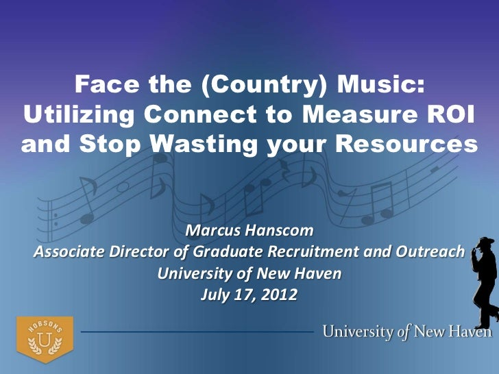 Face the (Country) Music:Utilizing Connect to Measure ROIand Stop Wasting your Resources                    Marcus Hanscom...