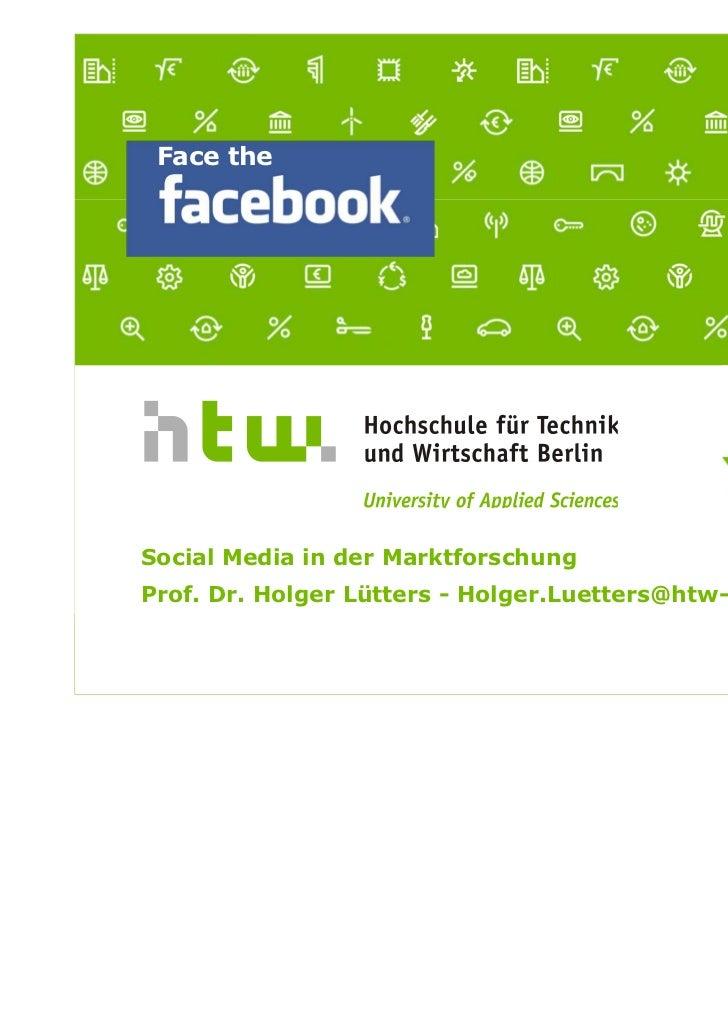 Face the       Social Media in der Marktforschung       Prof. Dr. Holger Lütters - Holger.Luetters@htw-berlin.deProf. Dr. ...