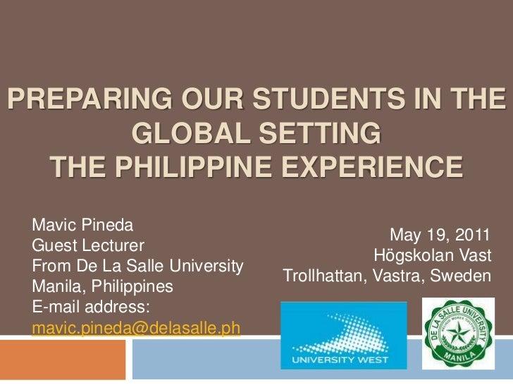Preparing our students in the global settingThe Philippine experience<br />May 19, 2011<br />Högskolan Vast<br />Trollhatt...