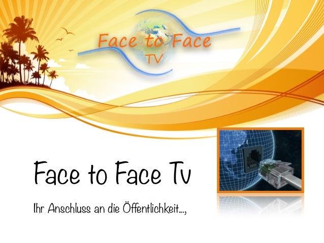Face to Face Tv Ihr Anschluss an die Öffentlichkeit...,