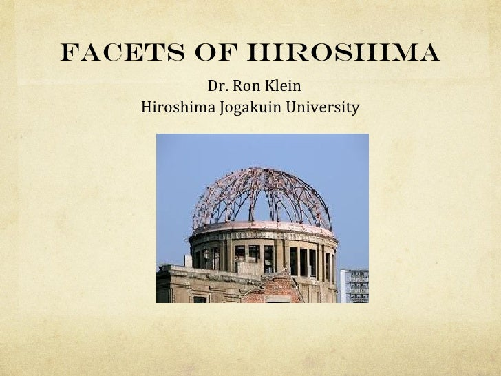 Facets of Hiroshima            Dr. Ron Klein    Hiroshima Jogakuin University