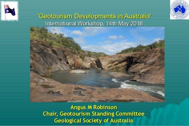 ''Geotourism Developments in Australia'Geotourism Developments in Australia' International Workshop, 14th May 2018Internat...