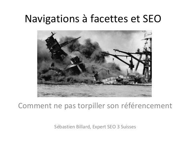 Navigations à facettes et SEO  Comment ne pas torpiller son référencement Sébastien Billard, Expert SEO 3 Suisses