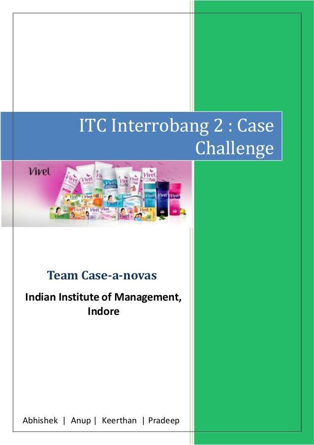 ITC Interrobang 2 : Case Challenge Team Case-a-novas Indian Institute of Management, Indore Abhishek | Anup | Keerthan | P...