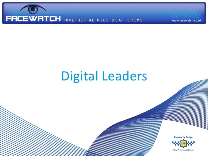 0207 930 3225                  www.facewatch.co.ukDigital Leaders