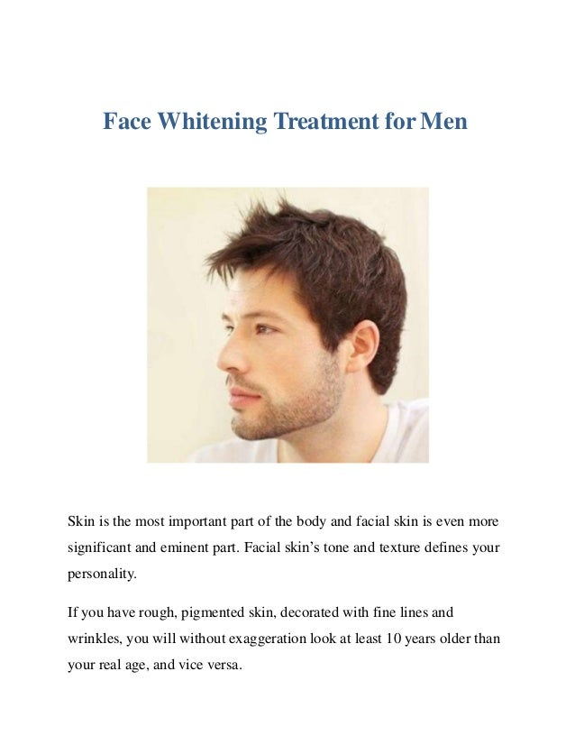 Face Whitening Treatment for Men Skin is the most important part of the body and facial skin is even more significant and ...
