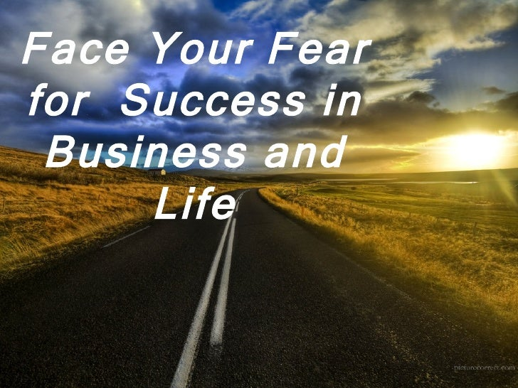 Face Your Fear for  Success in Business and Life
