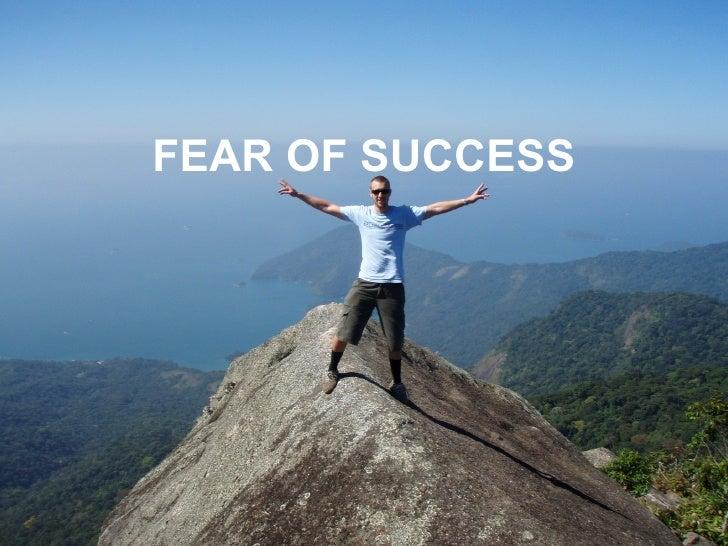 <ul><li>FEAR OF SUCCESS </li></ul>