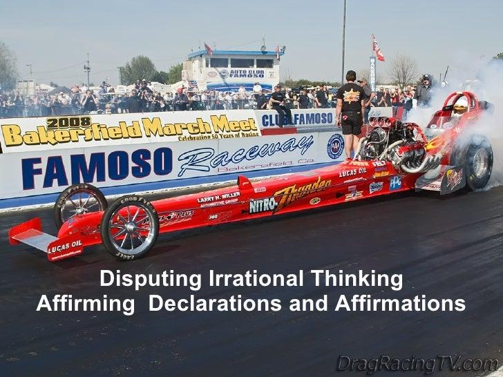 <ul><li>Disputing Irrational Thinking </li></ul><ul><li>Affirming  Declarations and Affirmations </li></ul>
