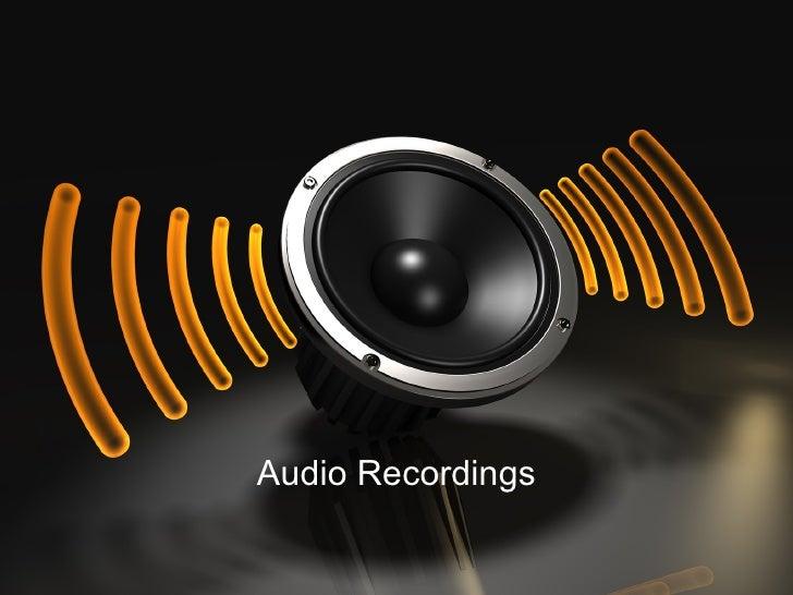 <ul><li>Audio Recordings </li></ul>