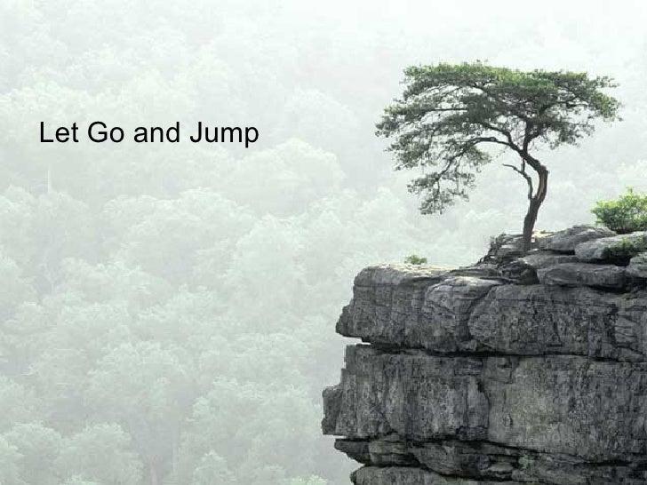 <ul><li>Let Go and Jump </li></ul>